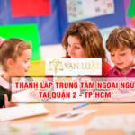 Quy trình thành lập trung tâm ngoại ngữ tại Quận 2 TP.HCM