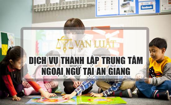 Dịch Vụ Thành lập trung tâm ngoại ngữ An Giang Uy Tín - Nhanh Gọn