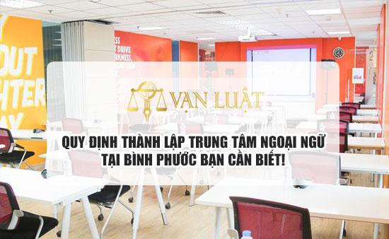 Thành lập trung tâm ngoại ngữ tại Bình Phước Ra Kết Quả 100%