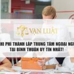 Điều kiện để thành lập trung tâm ngoại ngữ tại Bình Thuận