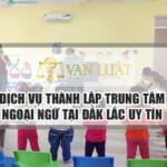 Điều kiện thành lập và hoạt động của trung tâm ngoại ngữ tại Đắk Lắk
