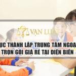 Thủ tục thành lập trung tâm ngoại ngữ tại Điện Biên Uy Tín