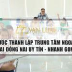 Quy trình thành lập trung tâm ngoại ngữ tại Đồng Nai mới nhất