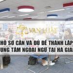 Thành Lập Trung Tâm Ngoại Ngữ tại Hà Giang | Thủ Tục Nhanh Gọn – Hiệu Quả