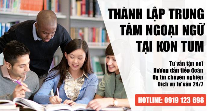 Thủ tục thành lập trung tâm ngoại ngữ tại Kon Tum Nhanh Gọn