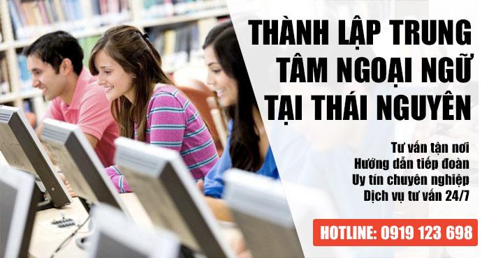 Dịch vụ thành lập trung tâm ngoại ngữ tại Thái Nguyên Uy Tín