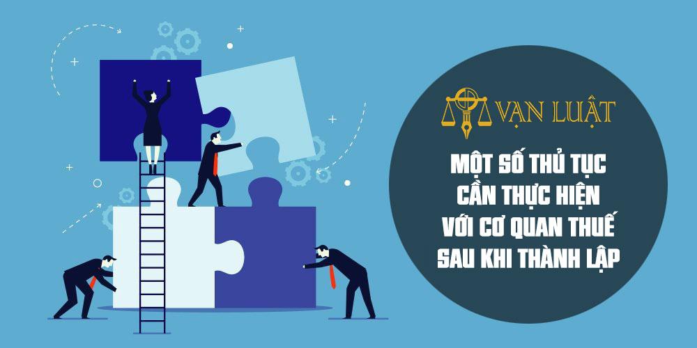 Một số thủ tục cần thiết thực hiện với cơ quan thuế sau khi thành lập