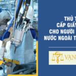 Thủ tục cấp giấy phép cho người lao động nước ngoài tại Việt Nam
