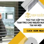 Thủ tục cấp thẻ tạm chú cho người nước ngoài tại Hà Nội