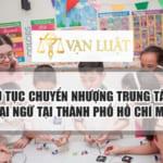 Thủ tục chuyển nhượng trung tâm ngoại ngữ tại Thành Phố Hồ Chí Minh