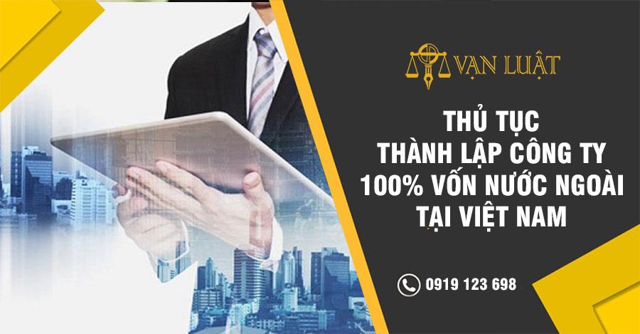 Thủ tục thành lập công ty 100% vốn nước ngoài tại Việt Nam