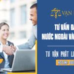 Tư vấn đầu tư nước ngoài vào Việt Nam – Hotline 0919 123 698