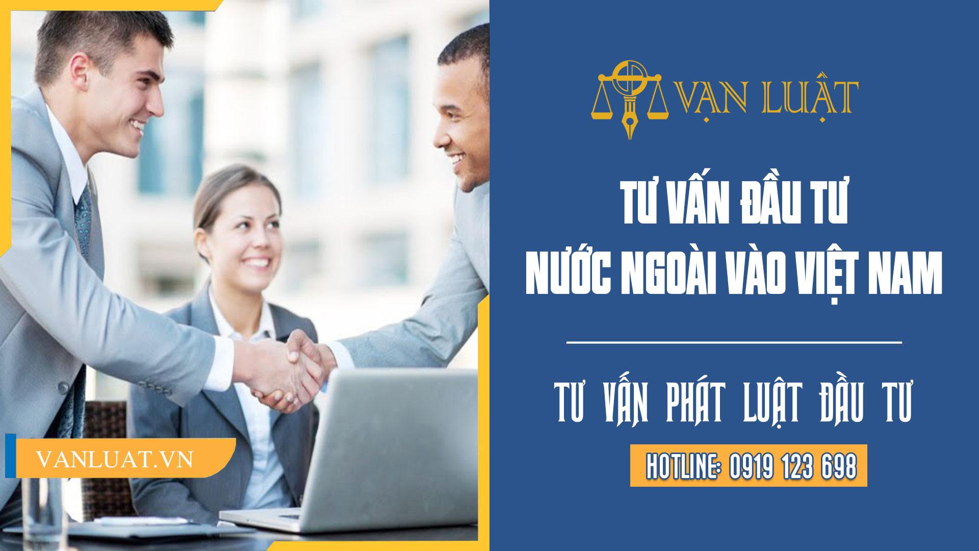 Tư vấn đầu tư nước ngoài vào Việt Nam - Hotline 0919 123 698