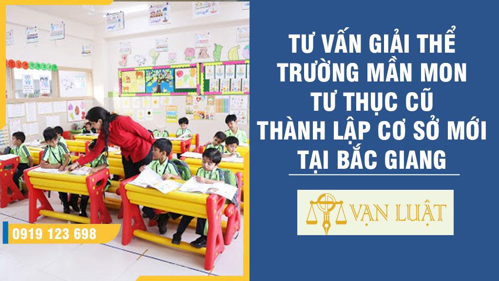 Tư vấn giải thể trường mầm non tư thục cũ thành lập cơ sở mới tại Bắc Giang