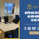 Quyền hạn của văn phòng đại diện nước ngoài tại Việt Nam