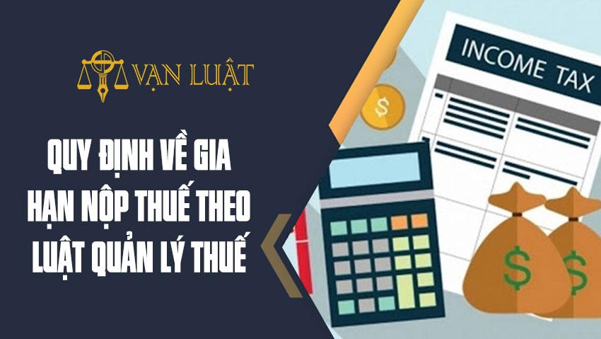 Quy định về gia hạn nộp thuế theo quy luật quản lý thuế